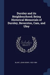 Книга под заказ: «Dursley and its Neighbourhood; Being Historical Memorials of Dursley, Beverston, Cam, and Uley»