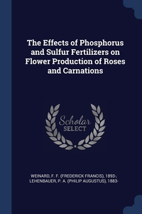 Книга под заказ: «The Effects of Phosphorus and Sulfur Fertilizers on Flower Production of Roses and Carnations»