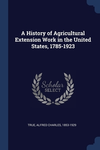 Книга под заказ: «A History of Agricultural Extension Work in the United States, 1785-1923»
