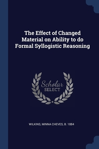 Книга под заказ: «The Effect of Changed Material on Ability to do Formal Syllogistic Reasoning»