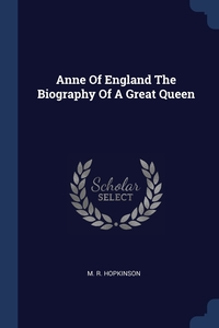 Книга под заказ: «Anne Of England The Biography Of A Great Queen»