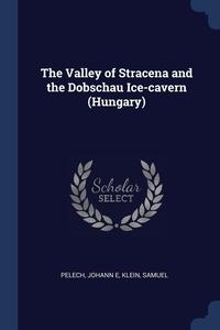 Книга под заказ: «The Valley of Stracena and the Dobschau Ice-cavern (Hungary)»