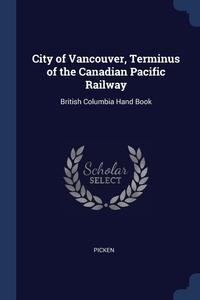 Книга под заказ: «City of Vancouver, Terminus of the Canadian Pacific Railway»