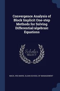 Книга под заказ: «Convergence Analysis of Block Implicit One-step Methods for Solving Differential/algebraic Equations»