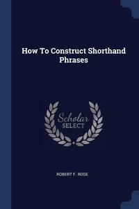 Книга под заказ: «How To Construct Shorthand Phrases»
