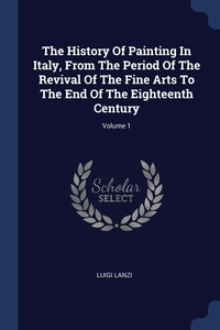 Книга под заказ: «The History Of Painting In Italy, From The Period Of The Revival Of The Fine Arts To The End Of The Eighteenth Century; Volume 1»