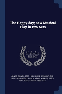 Книга под заказ: «The Happy day; new Musical Play in two Acts»