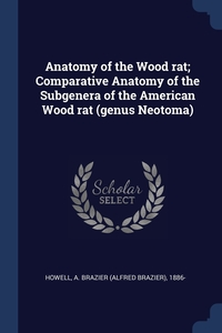 Книга под заказ: «Anatomy of the Wood rat; Comparative Anatomy of the Subgenera of the American Wood rat (genus Neotoma)»