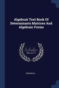 Книга под заказ: «AlgebraA Text Book Of Determinants Matrices And Algebraic Forms»