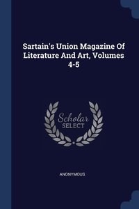 Книга под заказ: «Sartain's Union Magazine Of Literature And Art, Volumes 4-5»