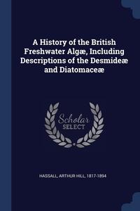 Книга под заказ: «A History of the British Freshwater Algæ, Including Descriptions of the Desmideæ and Diatomaceæ»