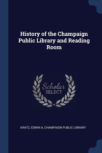 Книга под заказ: «History of the Champaign Public Library and Reading Room»