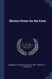 Electric Power for the Farm, E W. 1887- Lehmann, F C. Kingsley обложка-превью