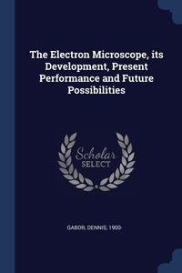 Книга под заказ: «The Electron Microscope, its Development, Present Performance and Future Possibilities»