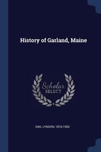 Книга под заказ: «History of Garland, Maine»