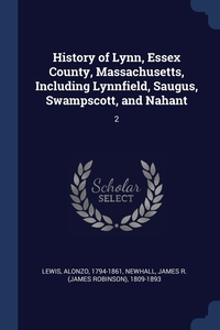 Книга под заказ: «History of Lynn, Essex County, Massachusetts, Including Lynnfield, Saugus, Swampscott, and Nahant»