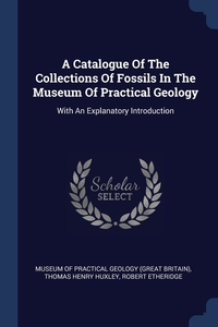 Книга под заказ: «A Catalogue Of The Collections Of Fossils In The Museum Of Practical Geology»
