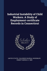 Industrial Instability of Child Workers. A Study of Employment-certificate Records in Connecticut, United States. Children's Bureau, Robert Morse Woodbury обложка-превью