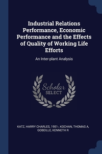 Книга под заказ: «Industrial Relations Performance, Economic Performance and the Effects of Quality of Working Life Efforts»
