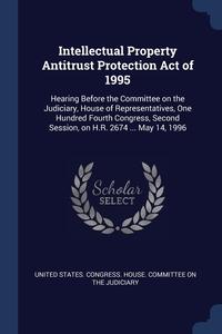 Книга под заказ: «Intellectual Property Antitrust Protection Act of 1995»