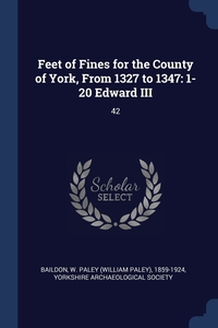 Книга под заказ: «Feet of Fines for the County of York, From 1327 to 1347»