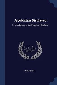 Книга под заказ: «Jacobinism Displayed»