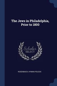 Книга под заказ: «The Jews in Philadelphia, Prior to 1800»