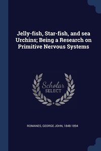 Jelly-fish, Star-fish, and sea Urchins; Being a Research on Primitive Nervous Systems, George John Romanes обложка-превью