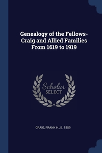 Книга под заказ: «Genealogy of the Fellows-Craig and Allied Families From 1619 to 1919»