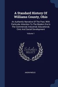 Книга под заказ: «A Standard History Of Williams County, Ohio»
