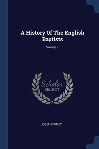 Книга под заказ: «A History Of The English Baptists; Volume 1»