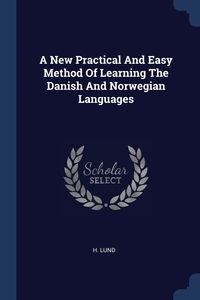 Книга под заказ: «A New Practical And Easy Method Of Learning The Danish And Norwegian Languages»
