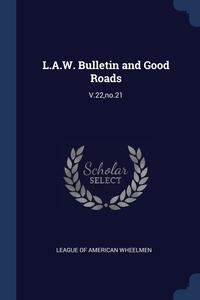Книга под заказ: «L.A.W. Bulletin and Good Roads»