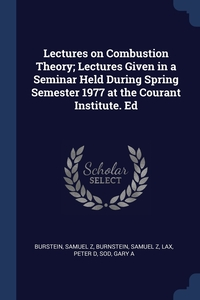 Lectures on Combustion Theory; Lectures Given in a Seminar Held During Spring Semester 1977 at the Courant Institute. Ed, Samuel Z Burstein, Samuel Z Burnstein, Peter D Lax обложка-превью