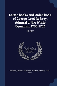 Книга под заказ: «Letter-books and Order-book of George, Lord Rodney, Admiral of the White Squadron, 1780-1782»