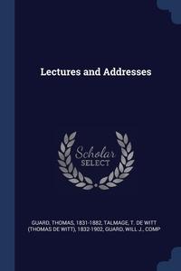 Lectures and Addresses, Thomas Guard, T De Witt 1832-1902 Talmage, Will J. Guard обложка-превью