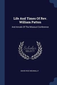 Книга под заказ: «Life And Times Of Rev. William Patton»