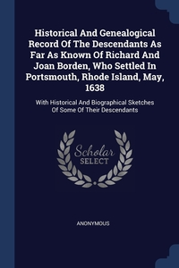 Книга под заказ: «Historical And Genealogical Record Of The Descendants As Far As Known Of Richard And Joan Borden, Who Settled In Portsmouth, Rhode Island, May, 1638»