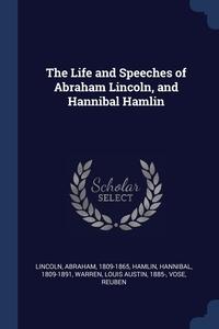 Книга под заказ: «The Life and Speeches of Abraham Lincoln, and Hannibal Hamlin»