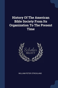 Книга под заказ: «History Of The American Bible Society From Its Organization To The Present Time»