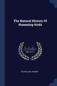 Книга под заказ: «The Natural History Of Humming-birds»