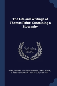 The Life and Writings of Thomas Paine; Containing a Biography, Thomas Paine, Daniel Edwin Wheeler, Thomas Clio Rickman обложка-превью