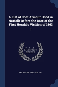 Книга под заказ: «A List of Coat Armour Used in Norfolk Before the Date of the First Herald's Visition of 1563»