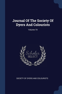 Книга под заказ: «Journal Of The Society Of Dyers And Colourists; Volume 19»