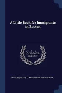 Книга под заказ: «A Little Book for Immigrants in Boston»