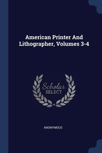 Книга под заказ: «American Printer And Lithographer, Volumes 3-4»