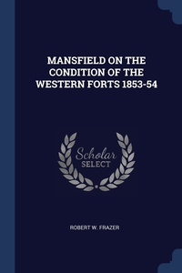 Книга под заказ: «MANSFIELD ON THE CONDITION OF THE WESTERN FORTS 1853-54»