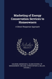 Marketing of Energy Conservation Services to Homeowners: A Direct Response Approach, Manohar U Kalwani, Sloan School of Management, Christopher K McLeod обложка-превью