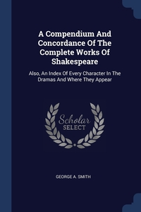 Книга под заказ: «A Compendium And Concordance Of The Complete Works Of Shakespeare»