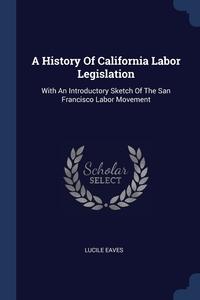 Книга под заказ: «A History Of California Labor Legislation»